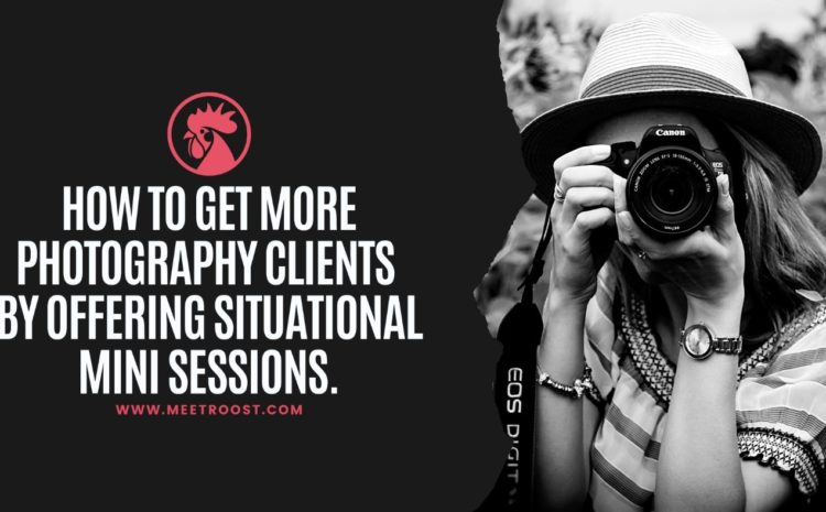 How to get more Photography Clients by offering situational mini sessions.