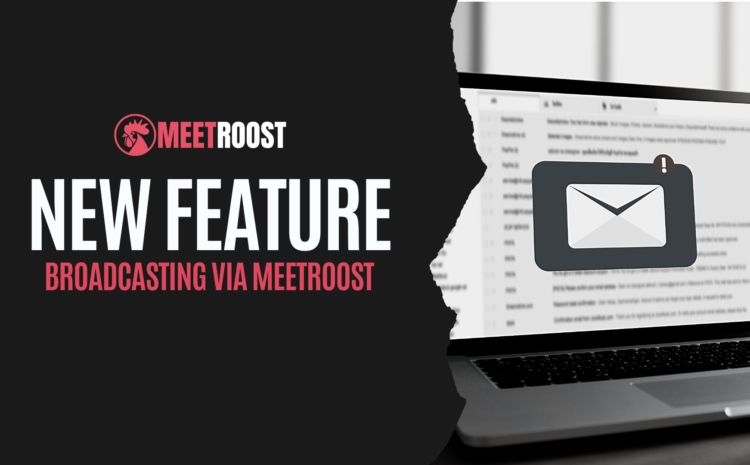 New Feature: Broadcasting  via MeetRoost