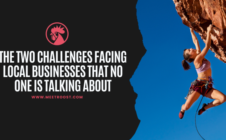 Meet Roost – Two Biggest Challenges Facing Local Businesses That No One Is Talking About